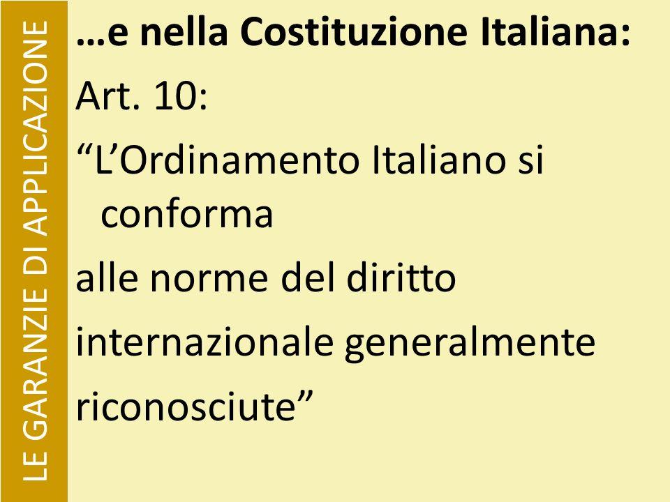 …e nella Costituzione Italiana: Art. 10: LOrdinamento Italiano si conforma alle norme del diritto internazionale generalmente riconosciute LE GARANZIE