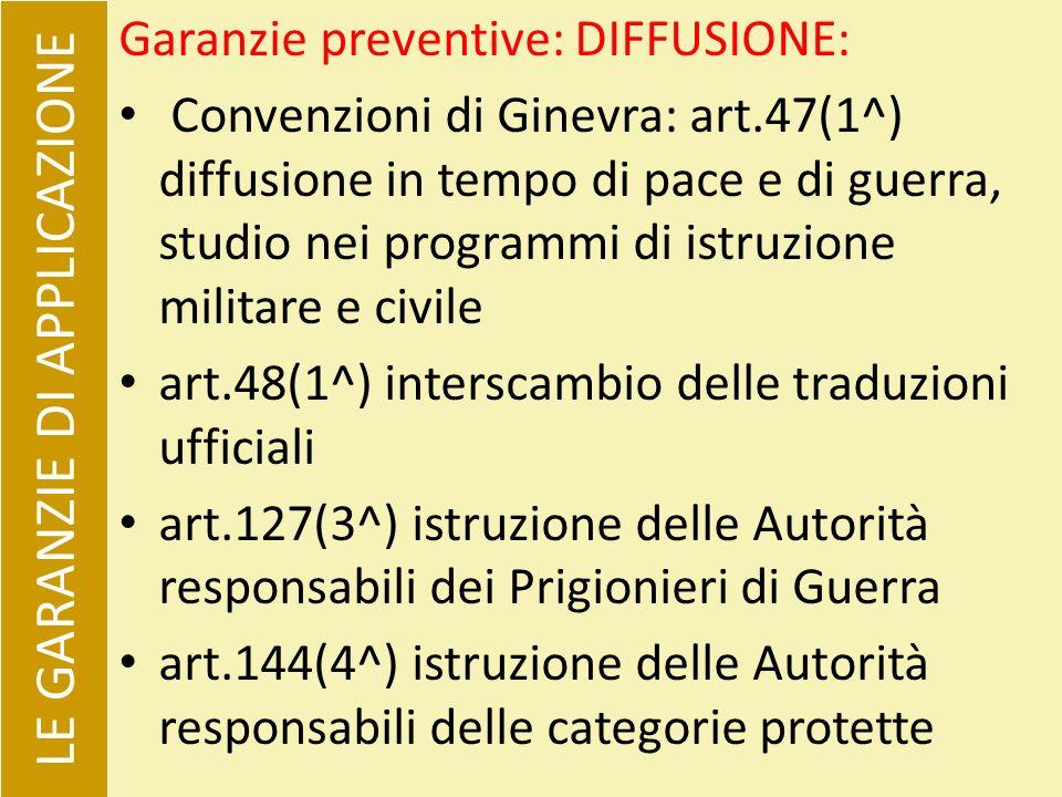 Garanzie preventive: DIFFUSIONE: Convenzioni di Ginevra: art.47(1^) diffusione in tempo di pace e di guerra, studio nei programmi di istruzione milita