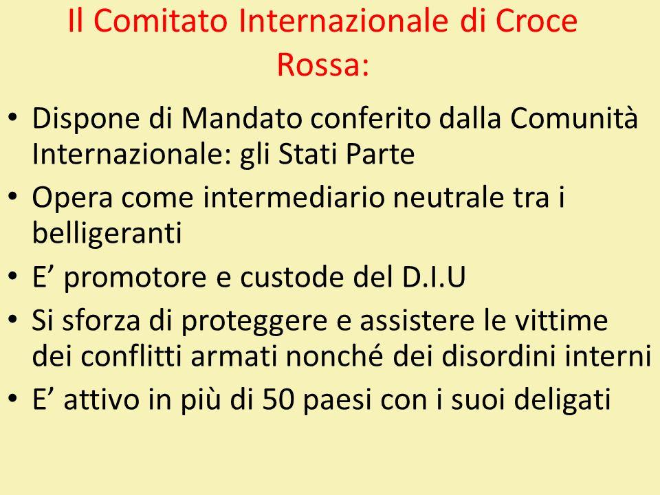 Il Comitato Internazionale di Croce Rossa: Dispone di Mandato conferito dalla Comunità Internazionale: gli Stati Parte Opera come intermediario neutra