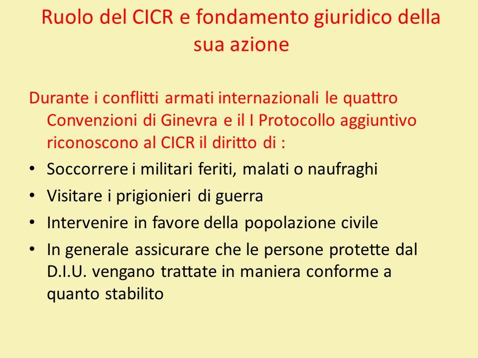 Ruolo del CICR e fondamento giuridico della sua azione Durante i conflitti armati internazionali le quattro Convenzioni di Ginevra e il I Protocollo a