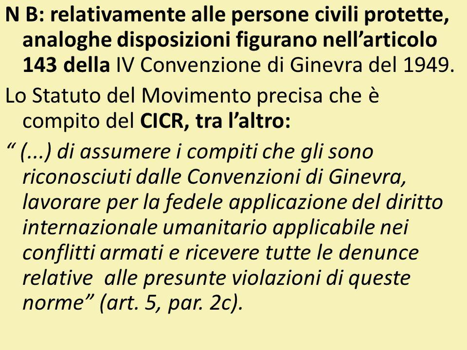 N B: relativamente alle persone civili protette, analoghe disposizioni figurano nellarticolo 143 della IV Convenzione di Ginevra del 1949. Lo Statuto