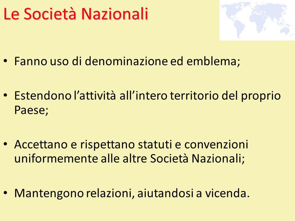 Le Società Nazionali Fanno uso di denominazione ed emblema; Estendono lattività allintero territorio del proprio Paese; Accettano e rispettano statuti