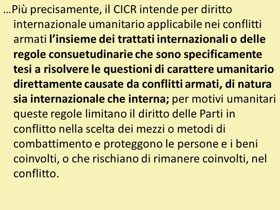…Più precisamente, il CICR intende per diritto internazionale umanitario applicabile nei conflitti armati linsieme dei trattati internazionali o delle