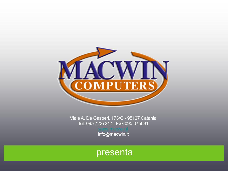 presenta Viale A. De Gasperi, 173/G - 95127 Catania Tel. 095 7227217 - Fax 095 375691 www.macwin.it info@macwin.it
