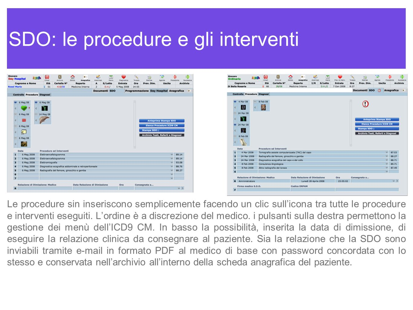 SDO: le procedure e gli interventi Le procedure sin inseriscono semplicemente facendo un clic sullicona tra tutte le procedure e interventi eseguiti.