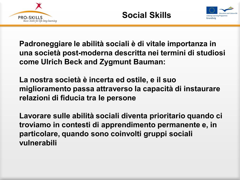 Social Skills In un contesto di lifelong learning il lavoro sulle abilità sociali è un punto chiave. Abbiamo sottolineato quattro approcci per promuov