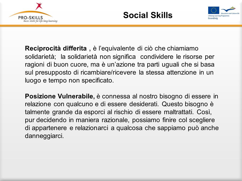 Social Skills Possiamo definire quattro aspetti che entrano in gioco nella dimensione della fiducia: Prevedibilità, è collegata al nostro senso di coe