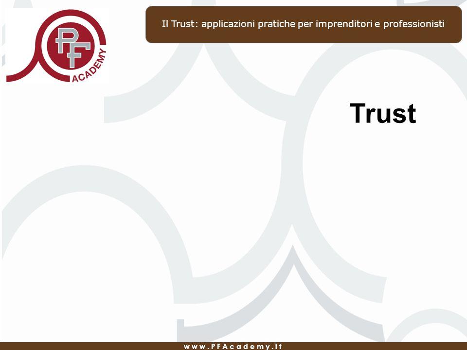 www.PFAcademy.it Il Trust: applicazioni pratiche per imprenditori e professionisti Trust