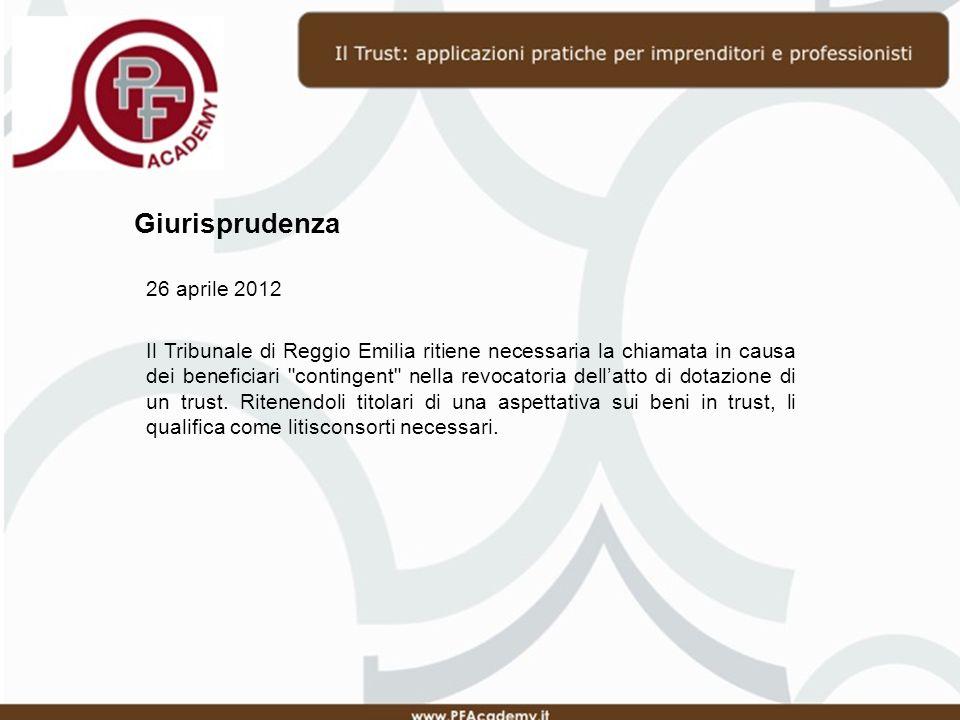 Giurisprudenza 26 aprile 2012 Il Tribunale di Reggio Emilia ritiene necessaria la chiamata in causa dei beneficiari contingent nella revocatoria dellatto di dotazione di un trust.