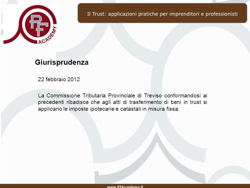 Giurisprudenza 22 febbraio 2012 La Commissione Tributaria Provinciale di Treviso conformandosi ai precedenti ribadisce che agli atti di trasferimento di beni in trust si applicano le imposte ipotecarie e catastali in misura fissa.