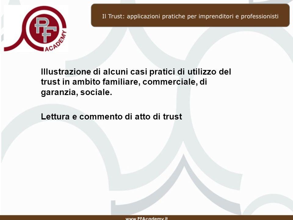 Illustrazione di alcuni casi pratici di utilizzo del trust in ambito familiare, commerciale, di garanzia, sociale.
