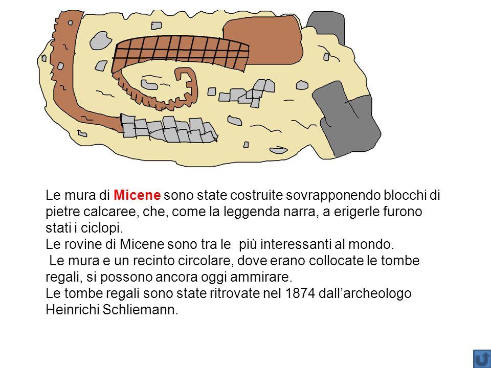 Le mura di Micene sono state costruite sovrapponendo blocchi di pietre calcaree, che, come la leggenda narra, a erigerle furono stati i ciclopi. Le ro