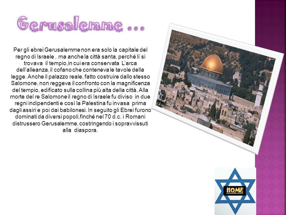Per gli ebrei Gerusalemme non era solo la capitale del regno di Israele, ma anche la città santa, perché lì si trovava il tempio,in cui era conservata
