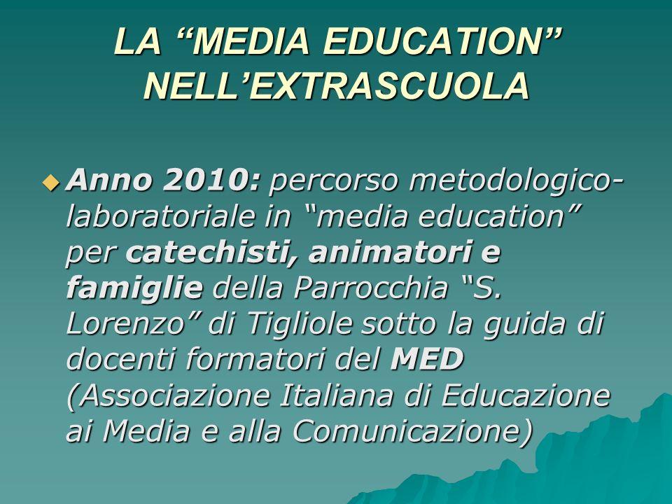LA MEDIA EDUCATION NELLEXTRASCUOLA Anno 2010: percorso metodologico- laboratoriale in media education per catechisti, animatori e famiglie della Parrocchia S.