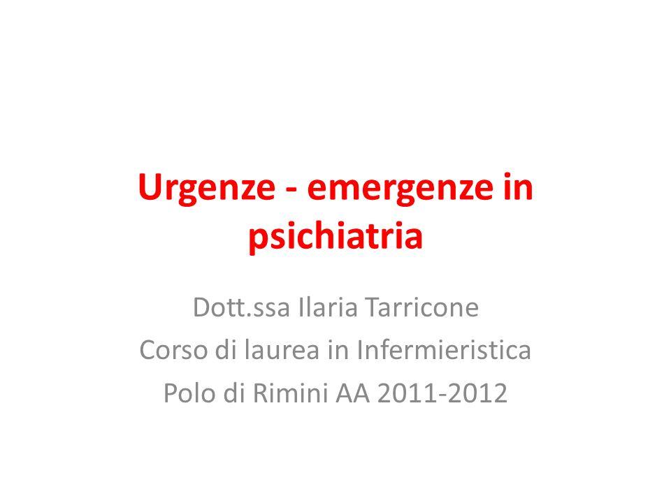 Urgenze - emergenze in psichiatria Dott.ssa Ilaria Tarricone Corso di laurea in Infermieristica Polo di Rimini AA 2011-2012
