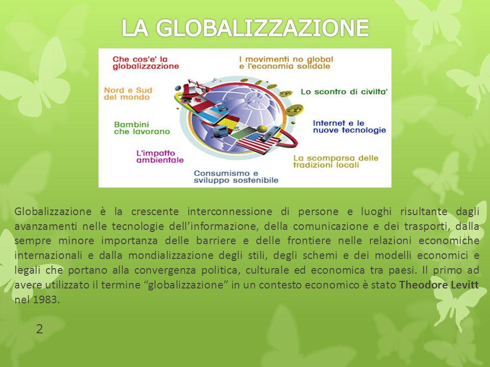 Globalizzazione: fenomeno antico La parola globalizzazione è stata apparentemente coniata nel 1944 ed usata dagli economisti dal 1981, ma è comunque solo dagli anni 90 che essa è entrata a far parte del linguaggio comune.