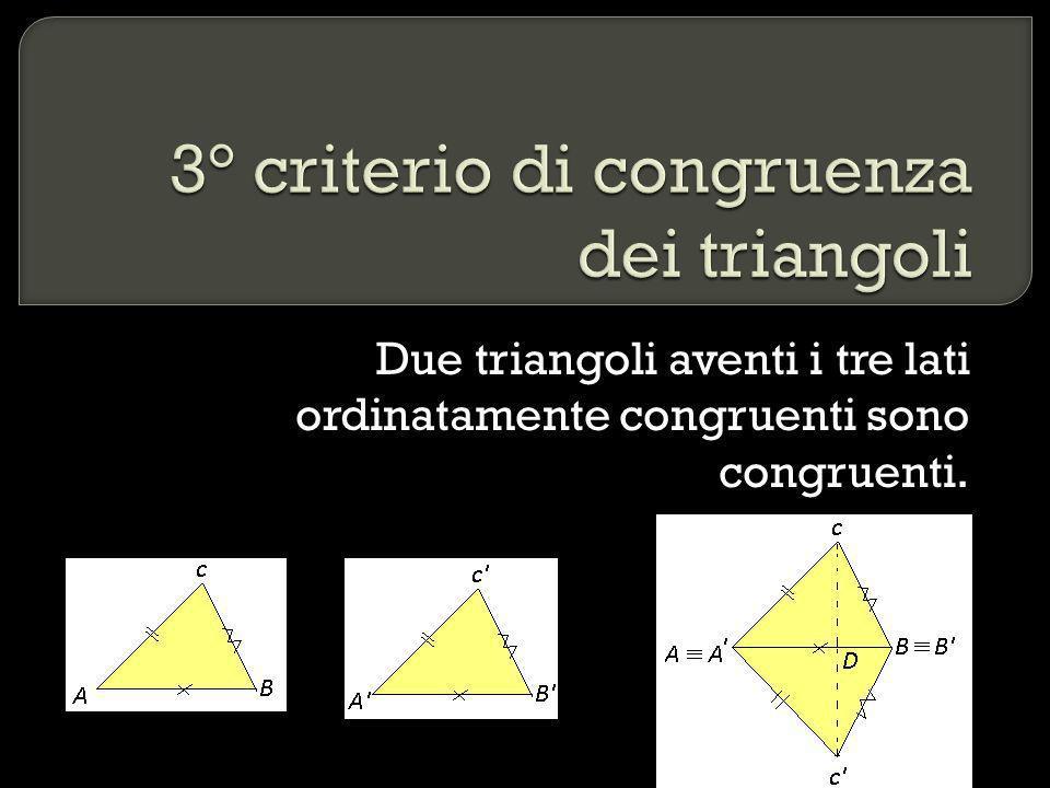 Due triangoli aventi i tre lati ordinatamente congruenti sono congruenti.