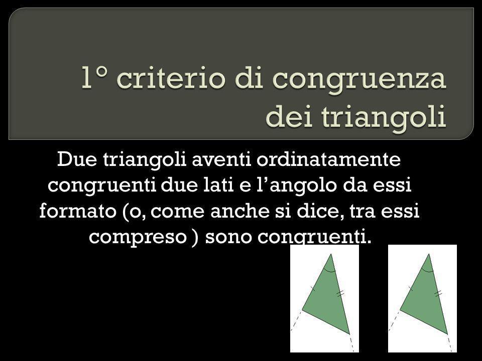 Due triangoli aventi ordinatamente congruenti due angoli ed il lato adiacente ad entrambi (o, come anche si dice, tra essi compreso) sono congruenti.