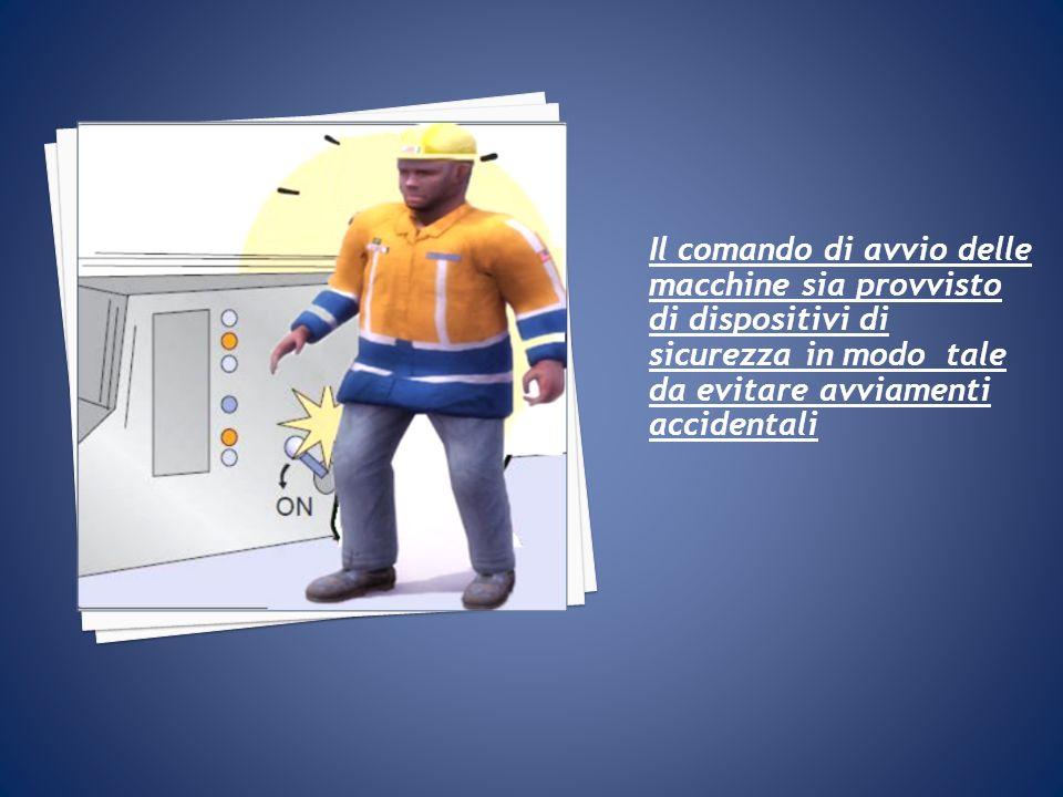 Il comando di avvio delle macchine sia provvisto di dispositivi di sicurezza in modo tale da evitare avviamenti accidentali