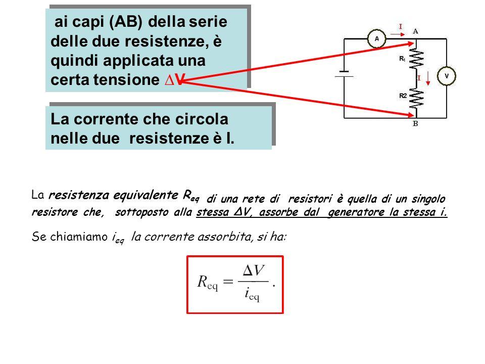 ai capi (AB) della serie delle due resistenze, è quindi applicata una certa tensione V La corrente che circola nelle due resistenze è I. La resistenza