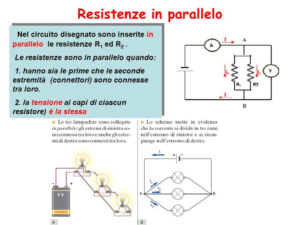 Resistenze in parallelo Nel circuito disegnato sono inserite in parallelo le resistenze R 1 ed R 2. Le resistenze sono in parallelo quando: 1. hanno s