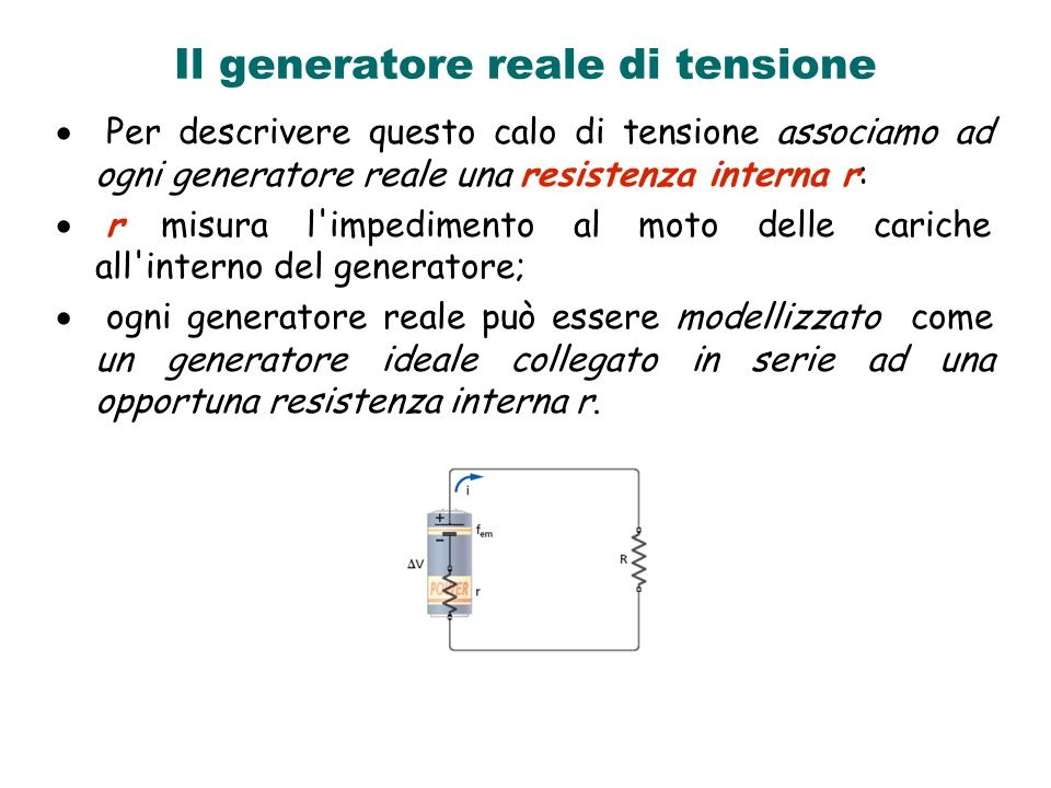 Il generatore reale di tensione Per descrivere questo calo di tensione associamo ad ogni generatore reale una resistenza interna r: r misura l'impedim