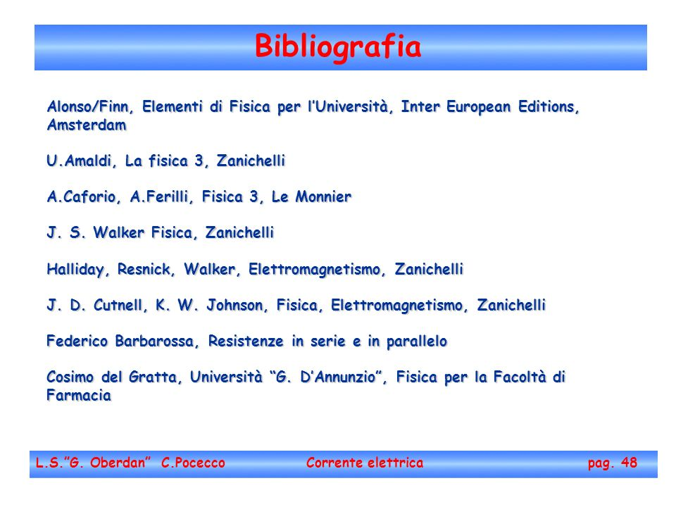 Bibliografia L.S.G. Oberdan C.Pocecco Corrente elettrica pag. 48 Alonso/Finn, Elementi di Fisica per lUniversità, Inter European Editions, Amsterdam U