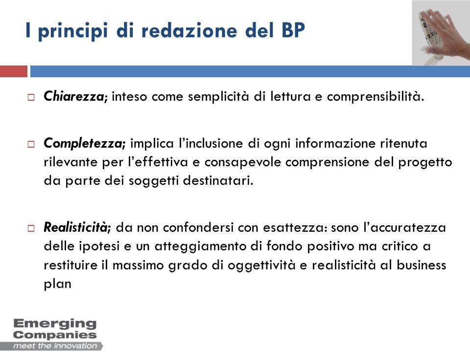 I principi di redazione del BP Chiarezza; inteso come semplicità di lettura e comprensibilità. Completezza; implica linclusione di ogni informazione r