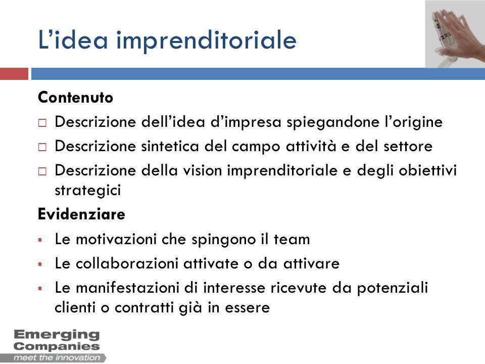 Lidea imprenditoriale Contenuto Descrizione dellidea dimpresa spiegandone lorigine Descrizione sintetica del campo attività e del settore Descrizione