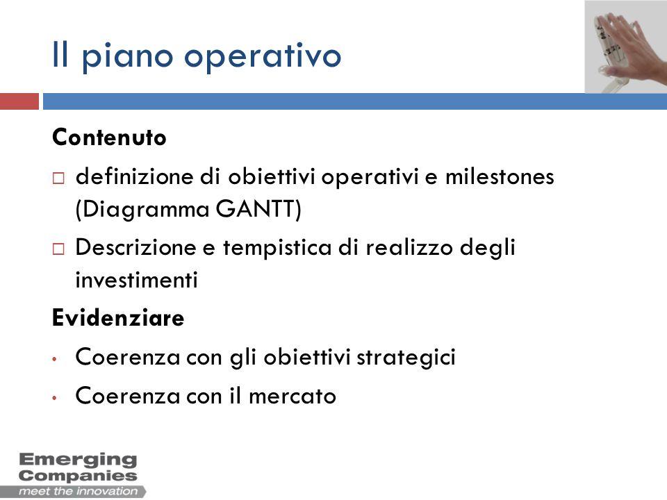 Il piano operativo Contenuto definizione di obiettivi operativi e milestones (Diagramma GANTT) Descrizione e tempistica di realizzo degli investimenti