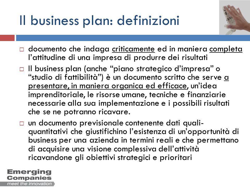 Il business plan: definizioni documento che indaga criticamente ed in maniera completa lattitudine di una impresa di produrre dei risultati Il busines