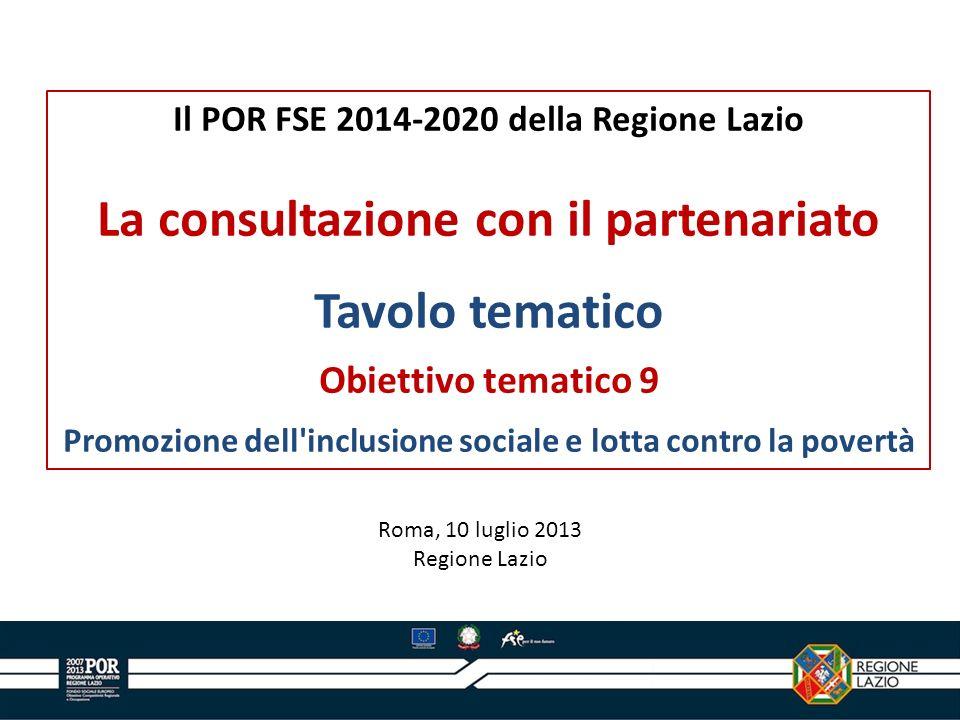 Il POR FSE 2014-2020 della Regione Lazio La consultazione con il partenariato Tavolo tematico Obiettivo tematico 9 Promozione dell'inclusione sociale