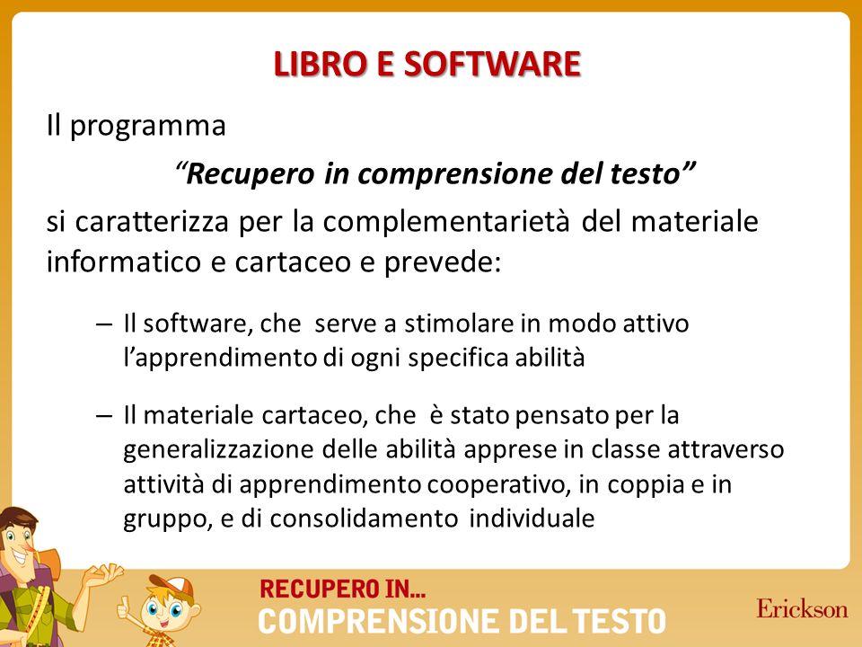 LIBRO E SOFTWARE Il programma Recupero in comprensione del testo si caratterizza per la complementarietà del materiale informatico e cartaceo e preved