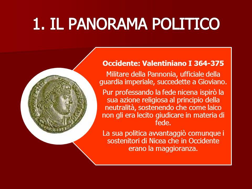 Occidente: Valentiniano I 364-375 Militare della Pannonia, ufficiale della guardia imperiale, succedette a Gioviano.