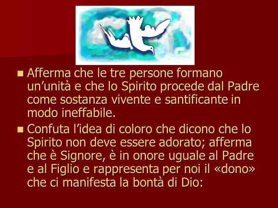 Afferma che le tre persone formano ununità e che lo Spirito procede dal Padre come sostanza vivente e santificante in modo ineffabile.