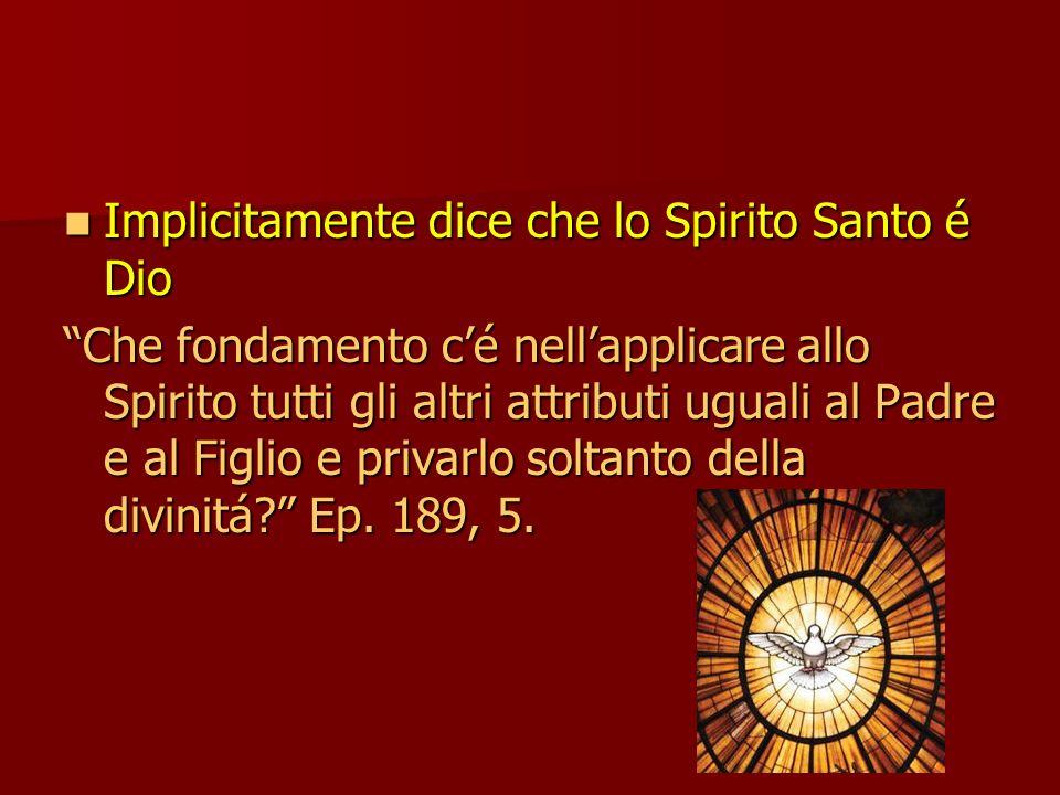Implicitamente dice che lo Spirito Santo é Dio Implicitamente dice che lo Spirito Santo é Dio Che fondamento cé nellapplicare allo Spirito tutti gli altri attributi uguali al Padre e al Figlio e privarlo soltanto della divinitá.