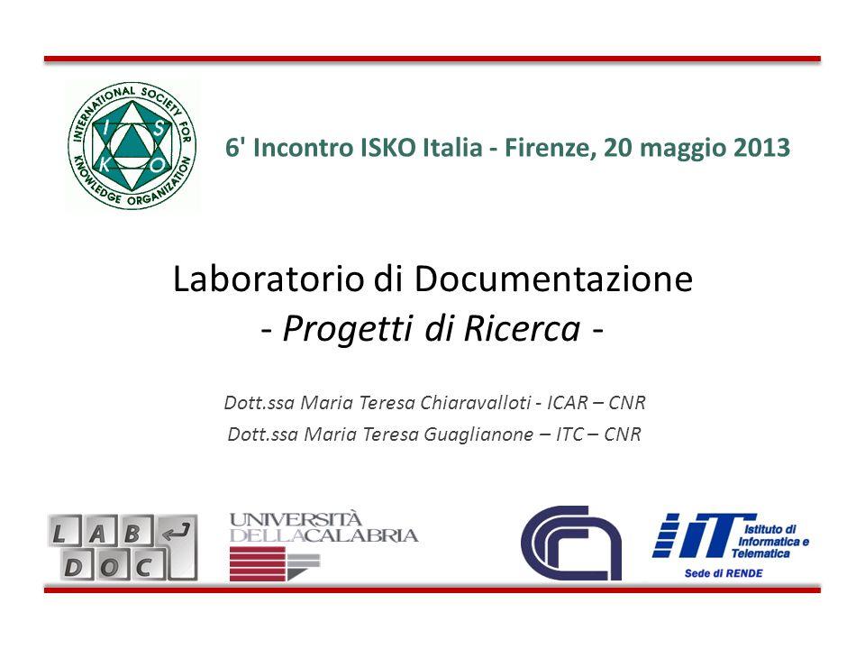Laboratorio di Documentazione - Progetti di Ricerca - Dott.ssa Maria Teresa Chiaravalloti - ICAR – CNR Dott.ssa Maria Teresa Guaglianone – ITC – CNR 6