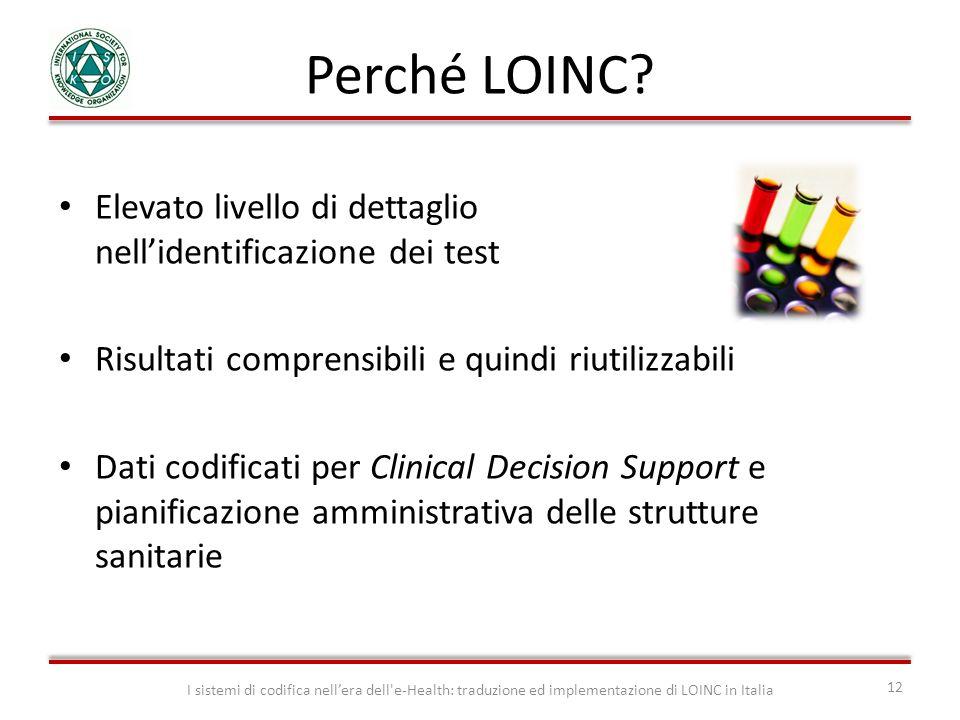 Perché LOINC? I sistemi di codifica nellera dell'e-Health: traduzione ed implementazione di LOINC in Italia 12 Elevato livello di dettaglio nellidenti