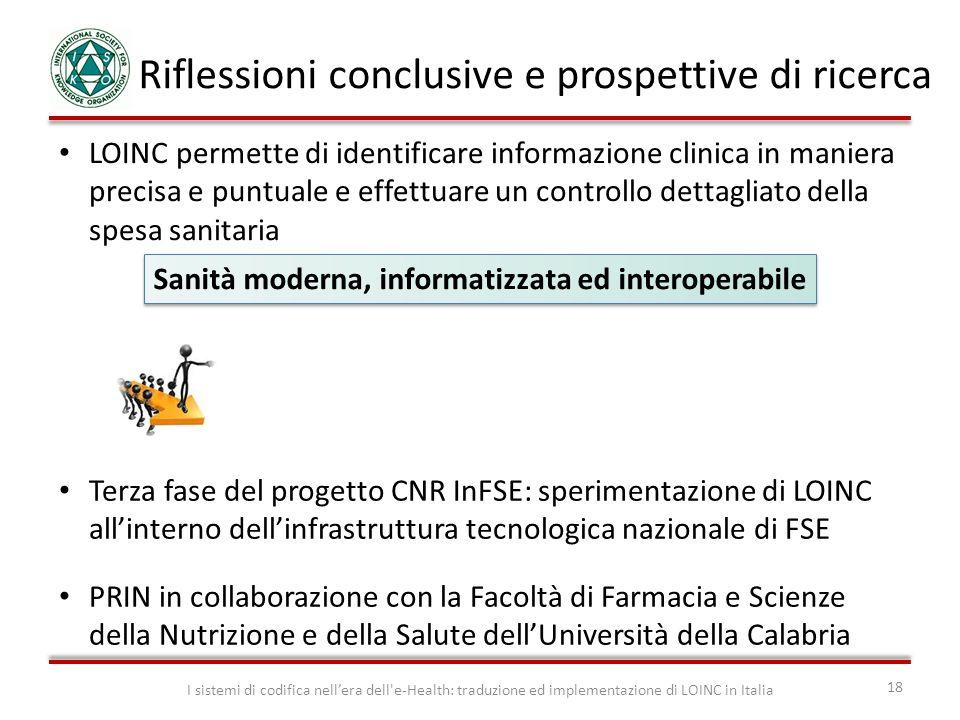 Riflessioni conclusive e prospettive di ricerca I sistemi di codifica nellera dell'e-Health: traduzione ed implementazione di LOINC in Italia 18 LOINC