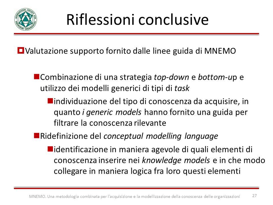 MNEMO. Una metodologia combinata per lacquisizione e la modellizzazione della conoscenza delle organizzazioni 27 Riflessioni conclusive Valutazione su
