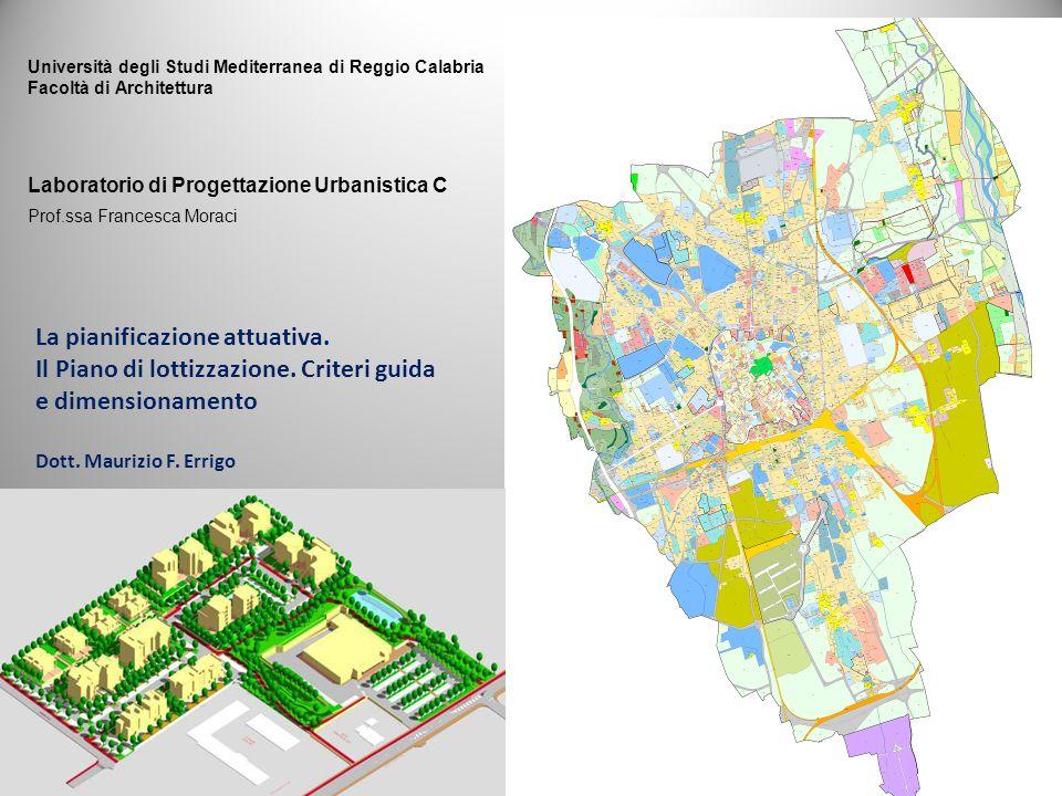 La pianificazione attuativa. Il Piano di lottizzazione. Criteri guida e dimensionamento Dott. Maurizio F. Errigo Laboratorio di Progettazione Urbanist