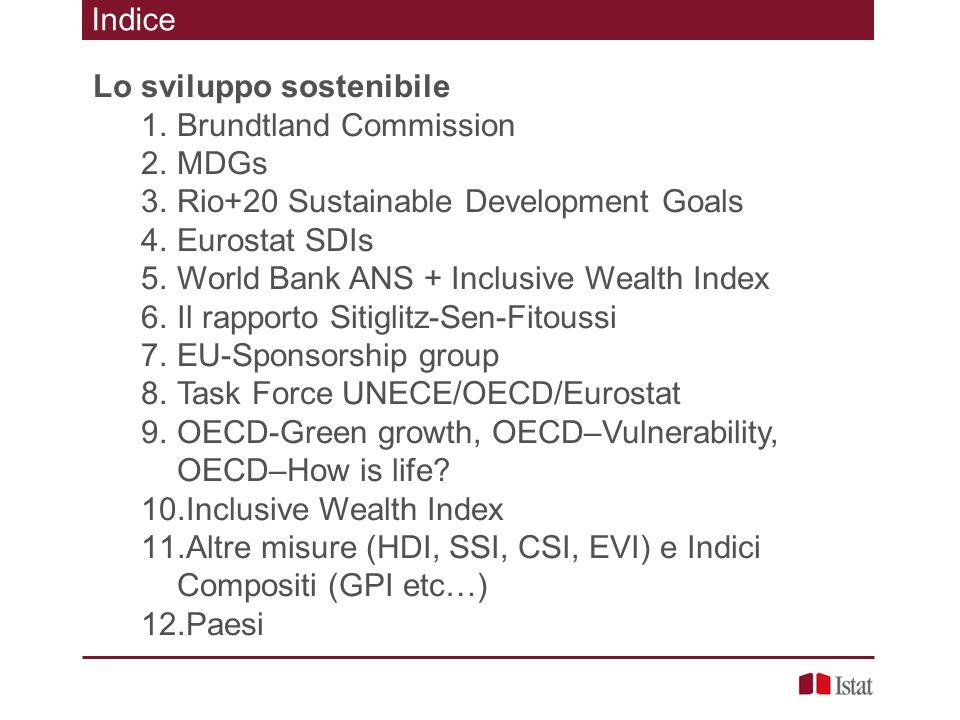 Indice Lo sviluppo sostenibile 1.Brundtland Commission 2.MDGs 3.Rio+20 Sustainable Development Goals 4.Eurostat SDIs 5.World Bank ANS + Inclusive Weal