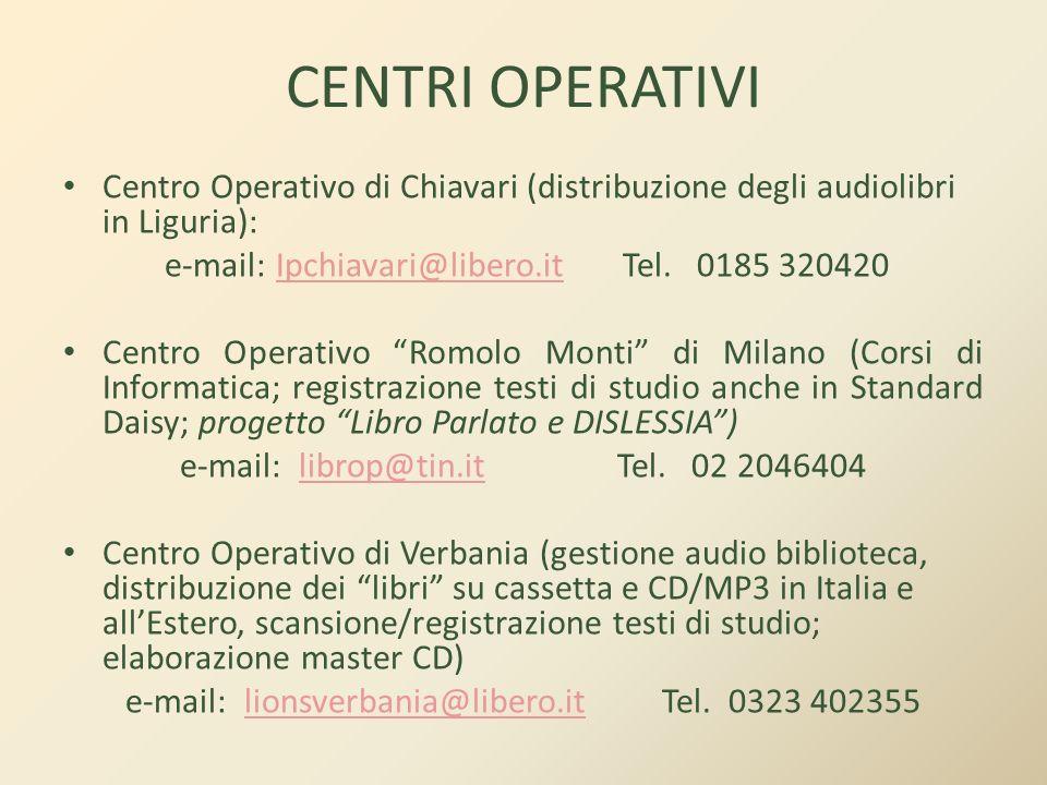 CENTRI OPERATIVI Centro Operativo di Chiavari (distribuzione degli audiolibri in Liguria): e-mail: Ipchiavari@libero.it Tel. 0185 320420Ipchiavari@lib