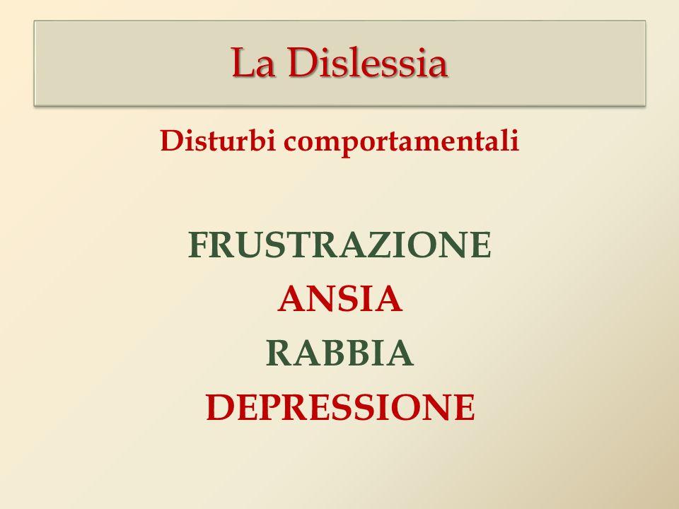 La Dislessia Disturbi comportamentali FRUSTRAZIONE ANSIA RABBIA DEPRESSIONE