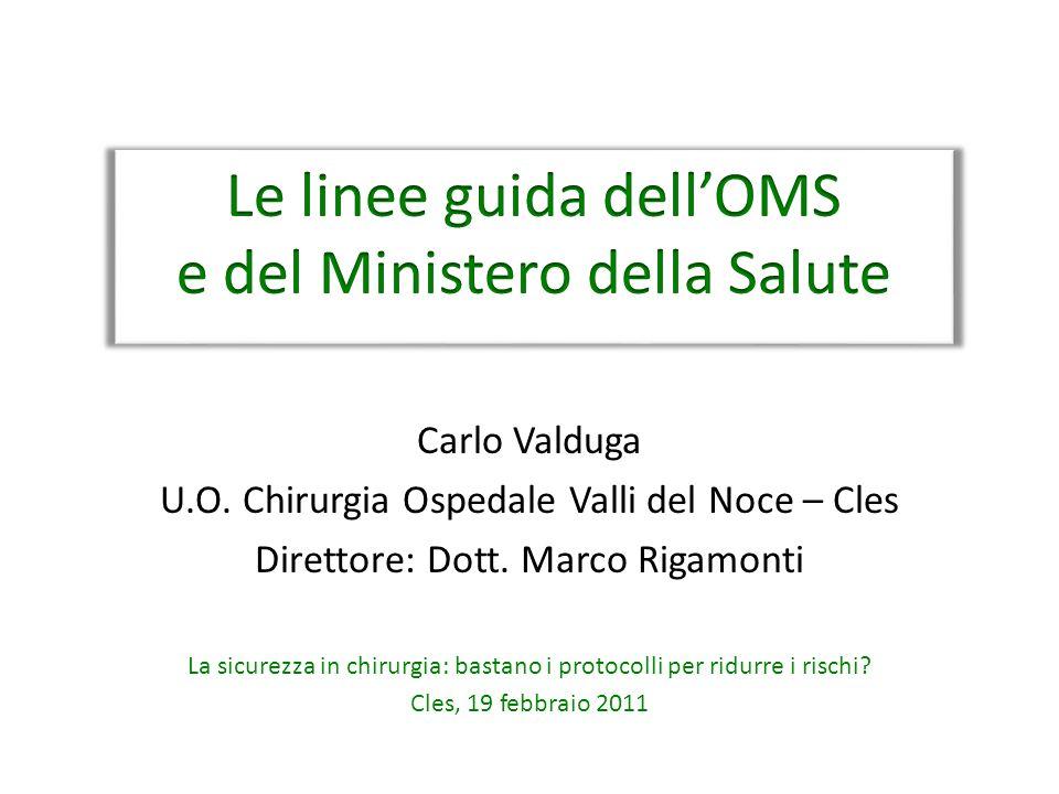 Carlo Valduga U.O. Chirurgia Ospedale Valli del Noce – Cles Direttore: Dott. Marco Rigamonti La sicurezza in chirurgia: bastano i protocolli per ridur