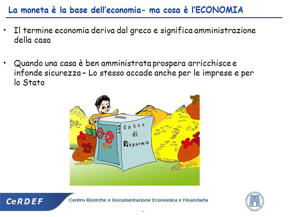 2 La moneta è la base delleconomia- ma cosa è lECONOMIA Il termine economia deriva dal greco e significa amministrazione della casa Quando una casa è