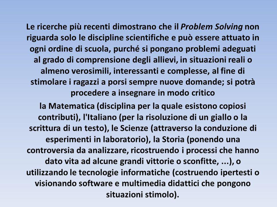 Le ricerche più recenti dimostrano che il Problem Solving non riguarda solo le discipline scientifiche e può essere attuato in ogni ordine di scuola,