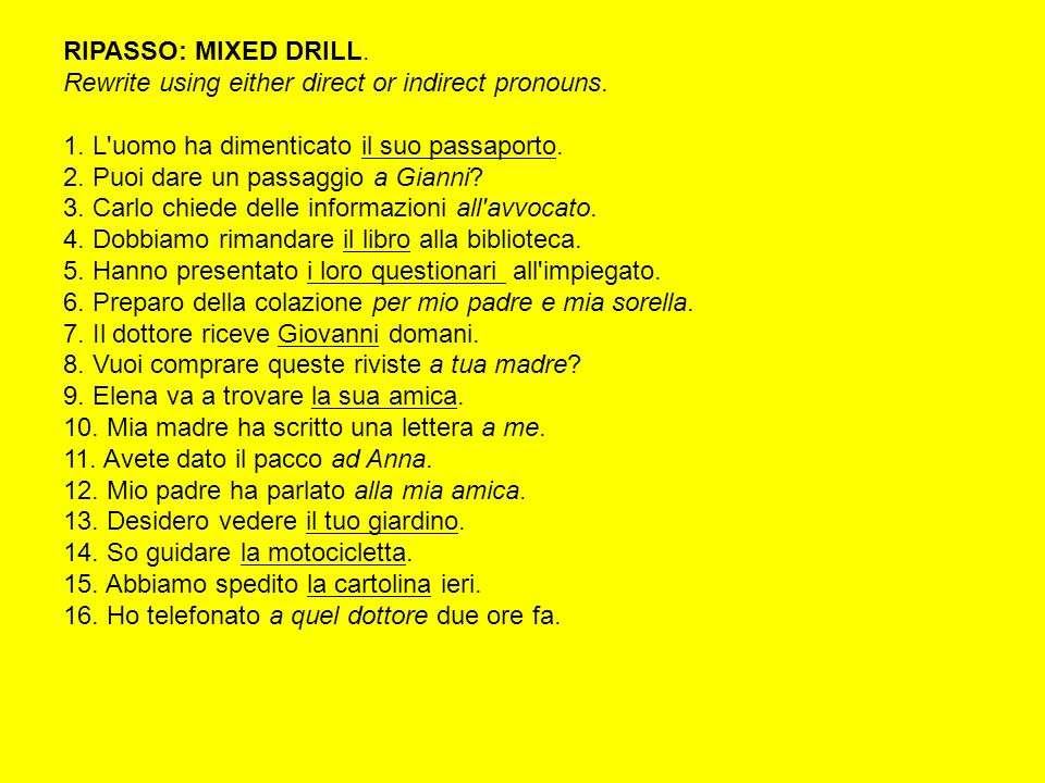 RIPASSO: MIXED DRILL. Rewrite using either direct or indirect pronouns. 1. L'uomo ha dimenticato il suo passaporto. 2. Puoi dare un passaggio a Gianni