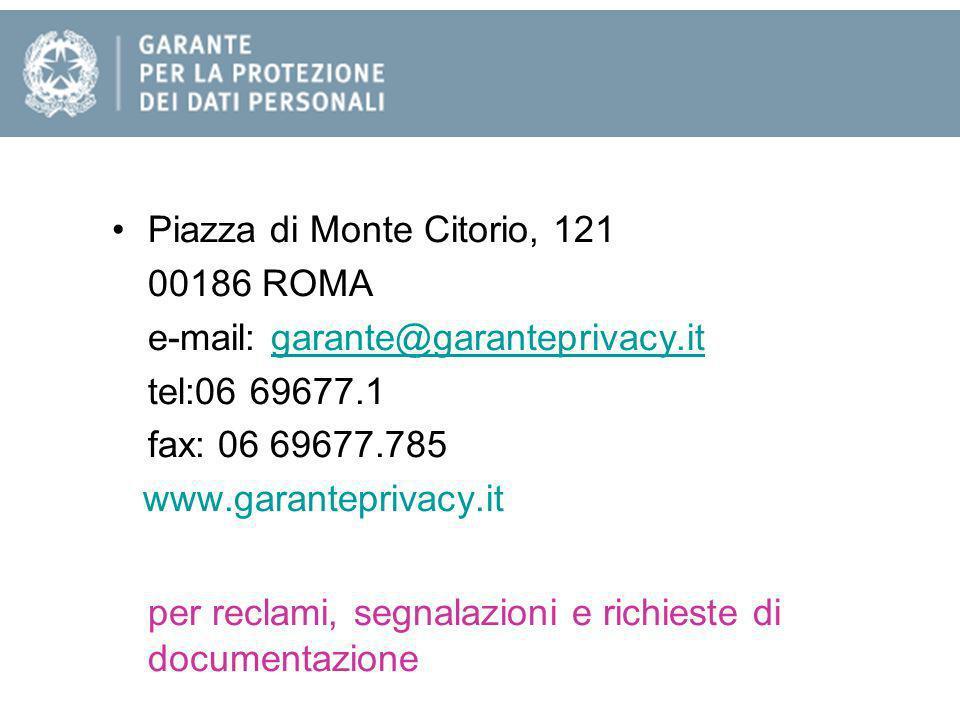 Piazza di Monte Citorio, 121 00186 ROMA e-mail: garante@garanteprivacy.itgarante@garanteprivacy.it tel:06 69677.1 fax: 06 69677.785 www.garanteprivacy