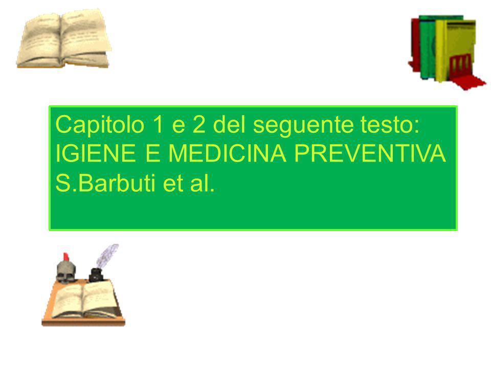 Capitolo 1 e 2 del seguente testo: IGIENE E MEDICINA PREVENTIVA S.Barbuti et al.